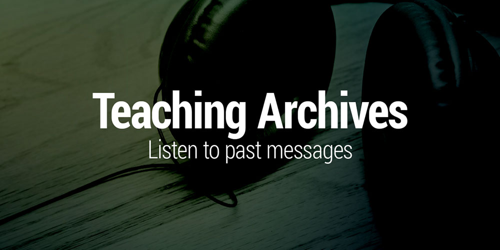 Teaching Archives - Listen to past messages